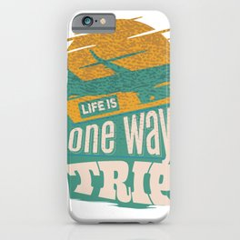 Life is one way trip iPhone Case