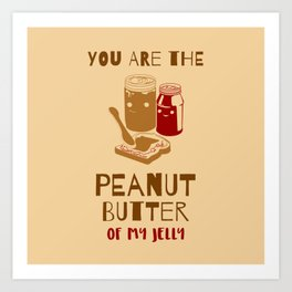 You Are The Peanut Butter Of My Jelly Art Print
