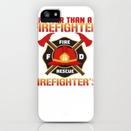 The Only THing Hotter Than a FireFighter is a Girlfriend iPhone Case
