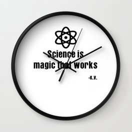 Science is magic that works | K.V. Shirt Wall Clock
