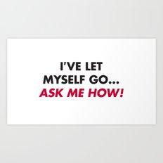 I've let myself go...ask me how! Art Print