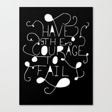 Have the courage to fail Canvas Print
