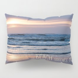 Beach Glow Soothes Soul Pillow Sham