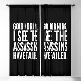 Good morning, I see the assassins have failed. (Black) Blackout Curtain