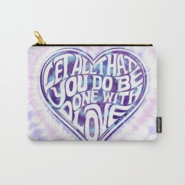 Let All That You Do Be Done With Love Tie-Dye Carry-All Pouch