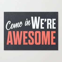 Come in we are awesome, vintage Business sign, shop entrance, we're open, store signs Canvas Print