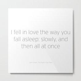 I Fell In Love the Way You Fall Asleep Metal Print