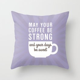 Coffee Strong Days Sweet Throw Pillow