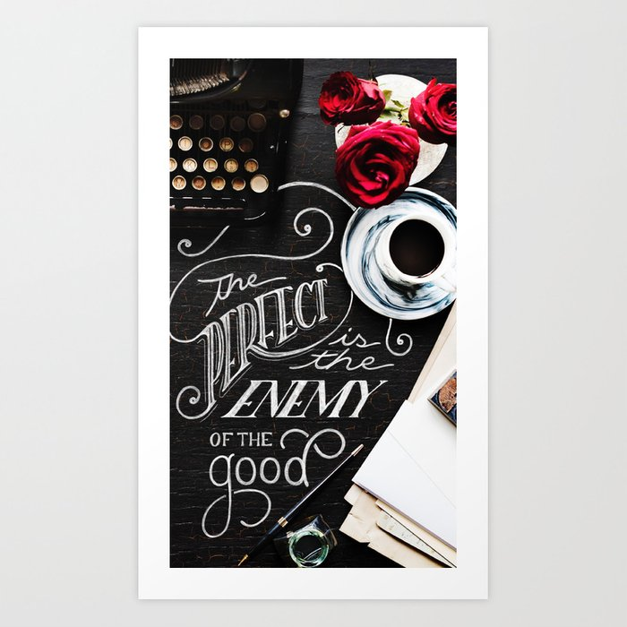 Perfect is the Enemy of the Good Art Print
