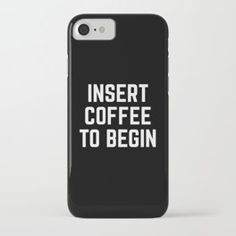 Insert Coffee Funny Quote iPhone Case
