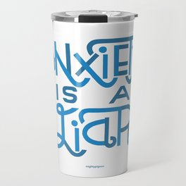 Anxiety is A Liar (light blue) Travel Mug