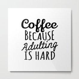 Coffee Because Adulting is Hard Metal Print