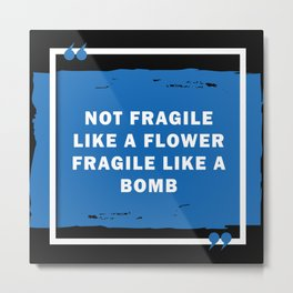 Not Fragile Like A Flower But A Bomb RBG Metal Print