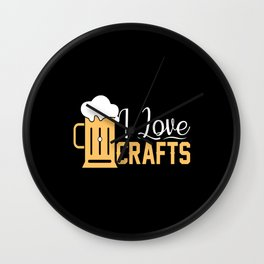 I Love Crafts Funny Beer Lover Gift Wall Clock