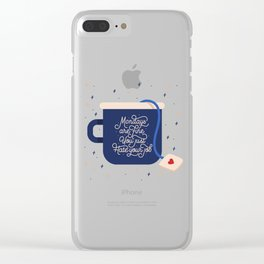 Mondays Are Fine (You Just Hate Your Job) Clear iPhone Case