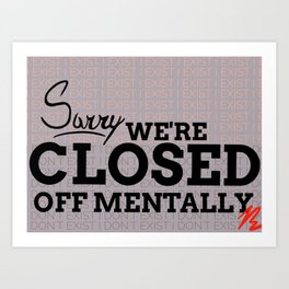 Sorry, we're closed off mentally Art Print