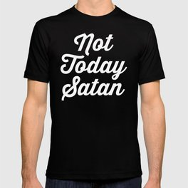 Not Today Satan Funny Quote T-shirt