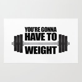 You're Gonna Have To Weight Rug