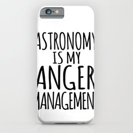 Astronomy Is My Anger Management iPhone Case