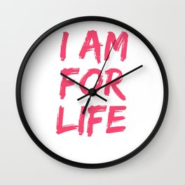 Pro Life Gift Print I Am For Life Anti Abortion Tee Wall Clock