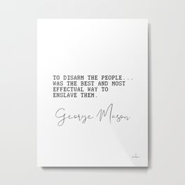 George Mason quote. To disarm the people... Metal Print