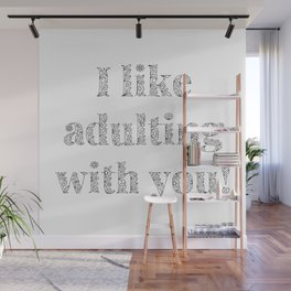 I Like Adulting With You, Real Love Affirmation Wall Mural