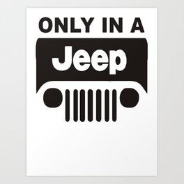ONLY IN A OFF ROAD Art Print