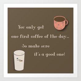 One First Coffee Art Print