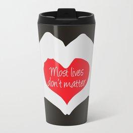 Most Lives Don't Matter Travel Mug