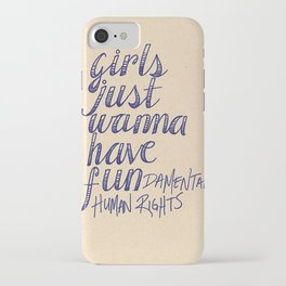 Girls Just Wanna Have Fun...damental Human Rights iPhone Case