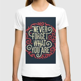Never forget what you are - T-shirt