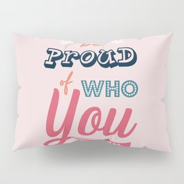 Be Proud Of You Pillow Sham