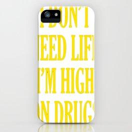 I don't need Life I'm High On Drugs iPhone Case