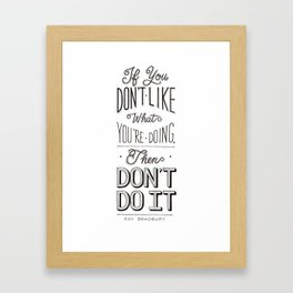 If You Don't Like What You're Doing, Then Don't Do It Framed Art Print