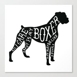 I Only Care About My Boxer.. Canvas Print