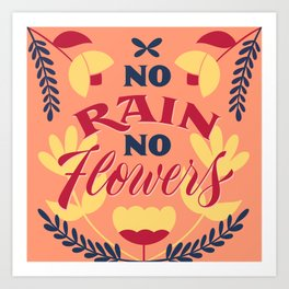No Rain, No Flowers Art Print