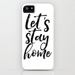 Motivational Print Typography Print Inspirational Quote Let's Stay Home Home Decor Wall Print Poster iPhone Case