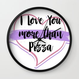 I Love You More Than pizza Wall Clock