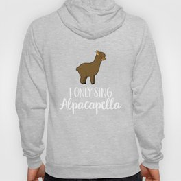 I Only Sing Alpacapella - Funny Acapella Singers Hoody