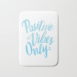 Positive Vibes Only Bath Mat
