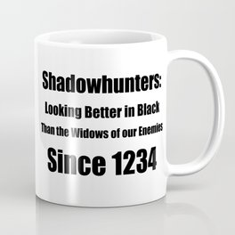 Shadowhunters: Looking Better in Black Coffee Mug