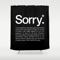 sarcasm Shower Curtains featuring Sorry.* For a limited time only. by WORDS BRAND™