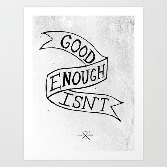 Good Enough Isn't Art Print