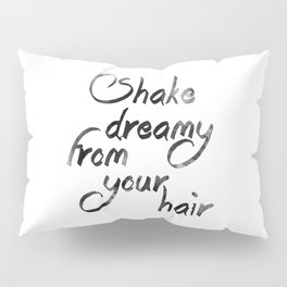 Shake dreamy from your hair Pillow Sham