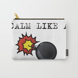 Calm like a bomb Carry-All Pouch