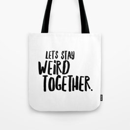 let's stay weird together Tote Bag
