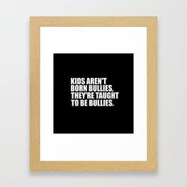kids aren't bullies quote Framed Art Print