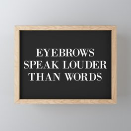 Eyebrows Louder Words Funny Quote Framed Mini Art Print