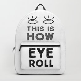 This is How Eye Roll Backpack
