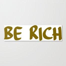 be rich Canvas Print